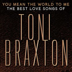 You Mean the World to Me: The Best Love Songs of Toni Braxton