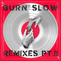 BURN SLOW REMIXES PT. II